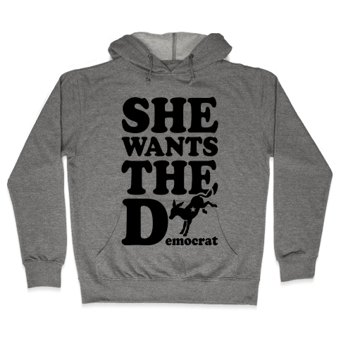 She Wants the D(emocrat) Hooded Sweatshirt