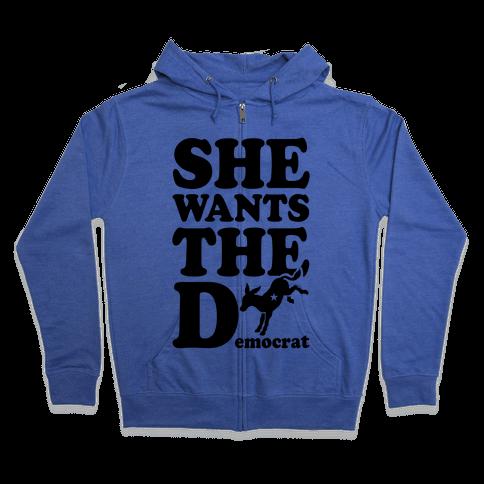 She Wants the D(emocrat) Zip Hoodie