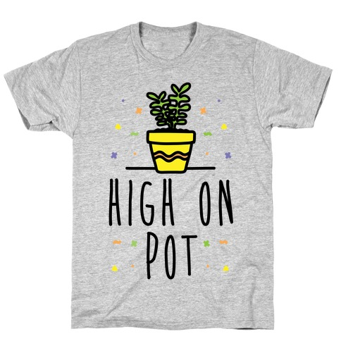 High On Potted Plants T-Shirt