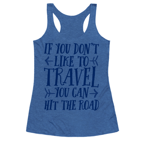 If You Don't Like To Travel You Can Hit The Road