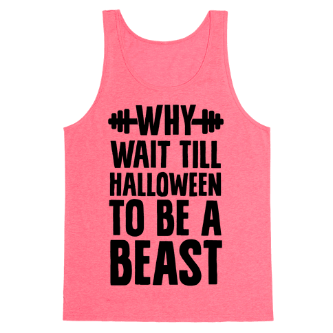 Why Wait Till Halloween to Be a Beast Tank Top