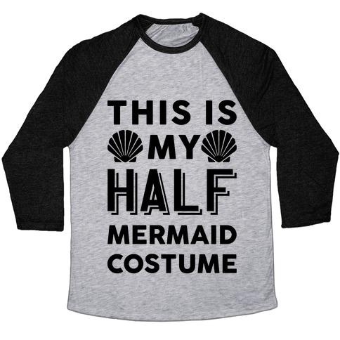 This Is My Half Mermaid Costume Baseball Tee