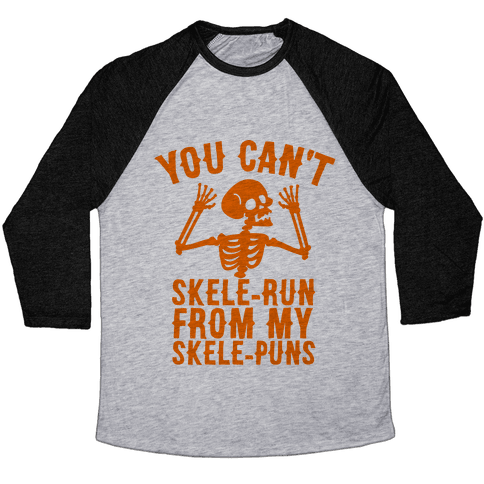 You Can't SkeleRun from My SkelePuns Baseball Tee