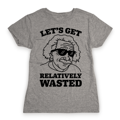 Let's Get Relatively Wasted Womens T-Shirt
