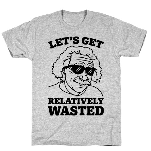Let's Get Relatively Wasted T-Shirt