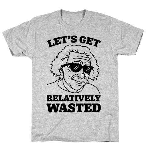 Let's Get Relatively Wasted Mens T-Shirt