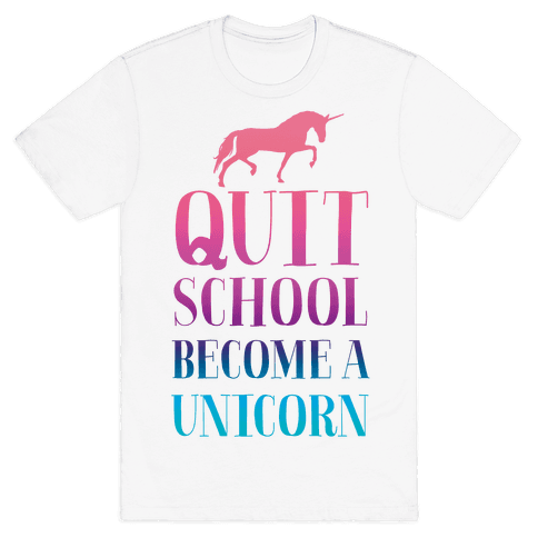 Quit School Become a Unicorn Mens T-Shirt