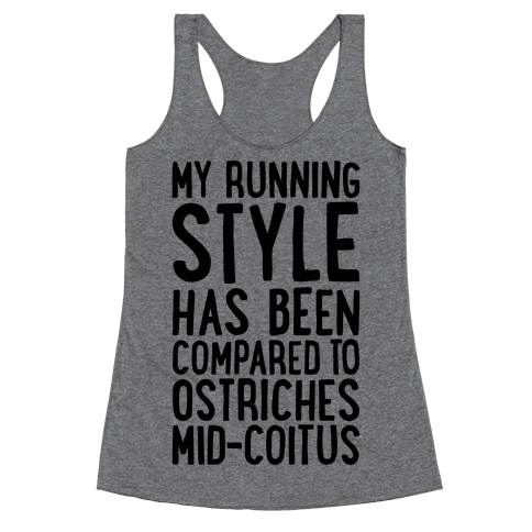 My Running Style Has Been Compared To Ostriches Mid-Coitus Racerback Tank Top