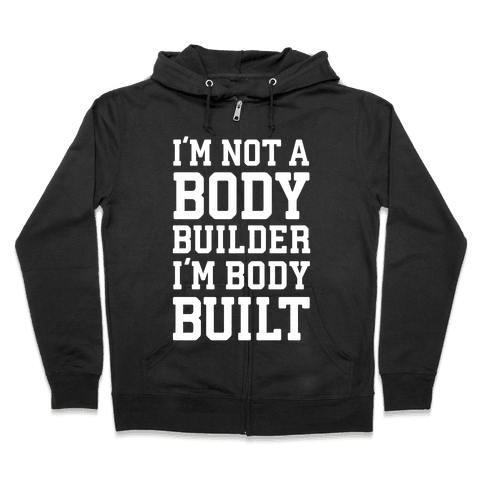 I'm Not A Body Builder, I'm Body Built Zip Hoodie