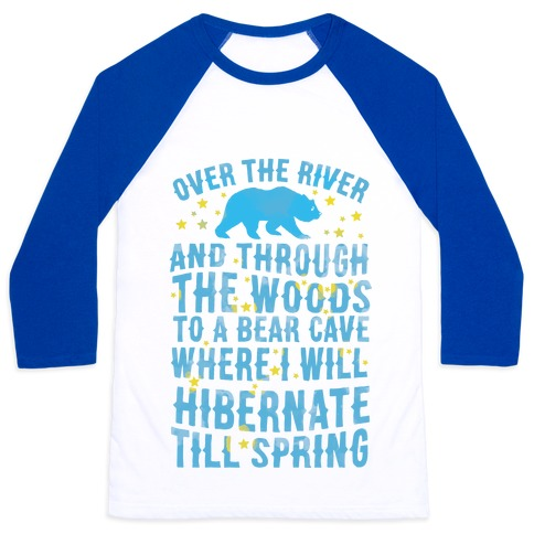 Over The River And Through The Woods To A Bear Cave Where I Will Hibernate Till Spring Baseball Tee