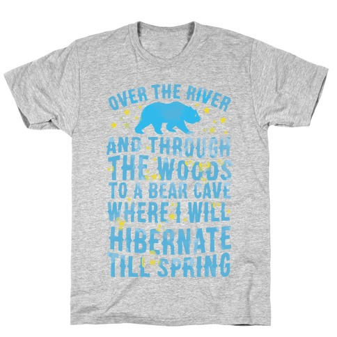 Over The River And Through The Woods To A Bear Cave Where I Will Hibernate Till Spring T-Shirt