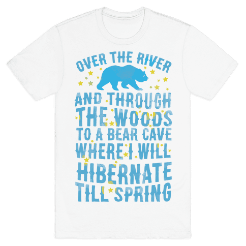 Over The River And Through The Woods To A Bear Cave Where I Will Hibernate Till Spring Mens T-Shirt