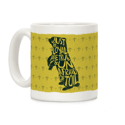 Just And Loyal Are True And Unafraid Of Toil (Hufflepuff) Coffee Mug