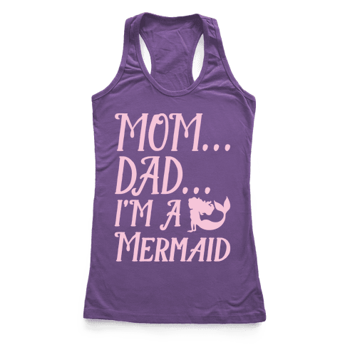 Mom Dad I'm A Mermaid Racerback Tank Top