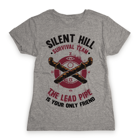 Silent Hill Survival Team The Lead Pipe Is Your Only Friend Womens T-Shirt