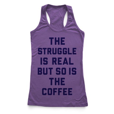 The Struggle Is Real But So Is The Coffee Racerback Tank Top