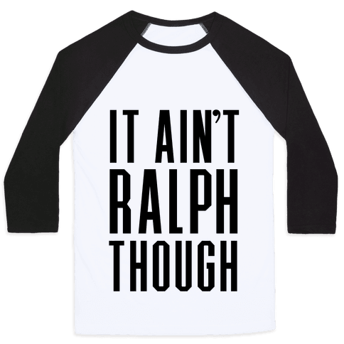 It Ain't Ralph Though! Baseball Tee