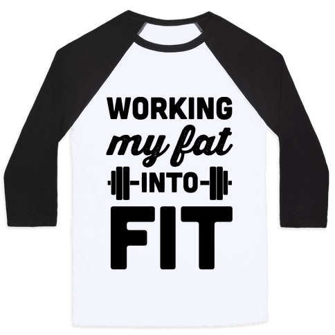 Working My Fat Into Fit Baseball Tee