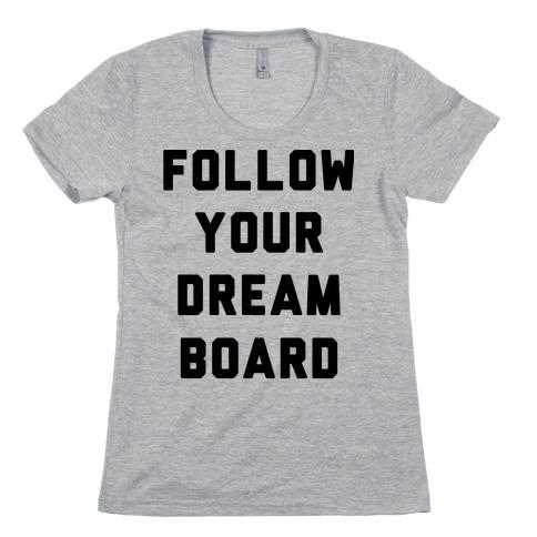 Follow Your Dream Board Womens T-Shirt