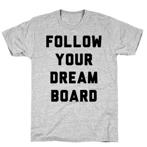 Follow Your Dream Board T-Shirt