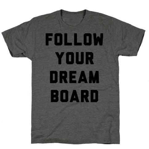 Follow Your Dream Board Mens T-Shirt