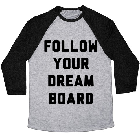 Follow Your Dream Board Baseball Tee