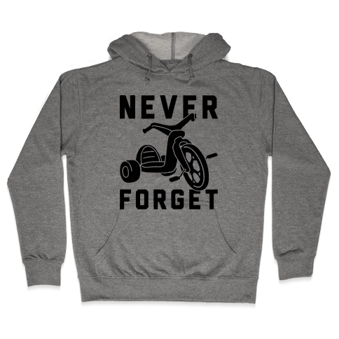 Never Forget Big Wheel Hooded Sweatshirt