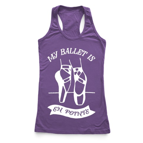 My Ballet Is En Pointe Racerback Tank Top
