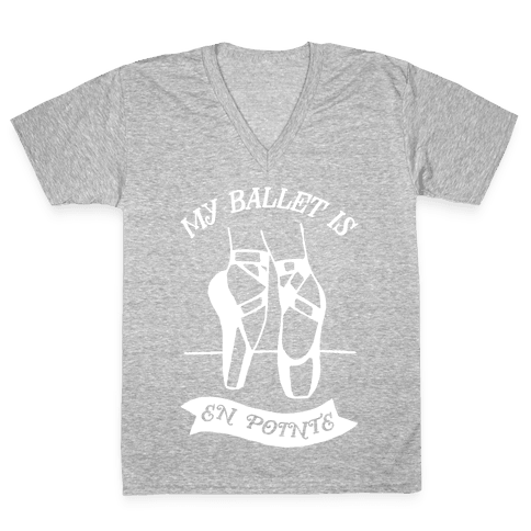 My Ballet Is En Pointe V-Neck Tee Shirt