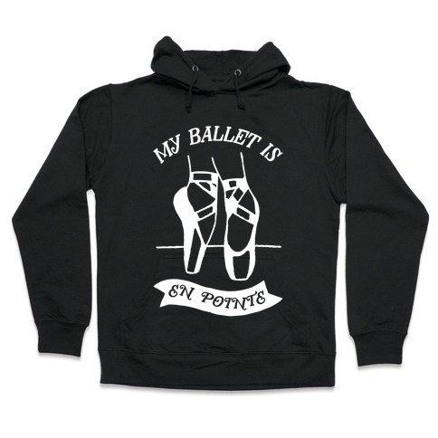 My Ballet Is En Pointe Hooded Sweatshirt