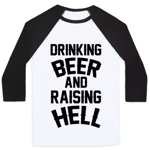 Drinking Beer and Raising Hell Baseball Tee
