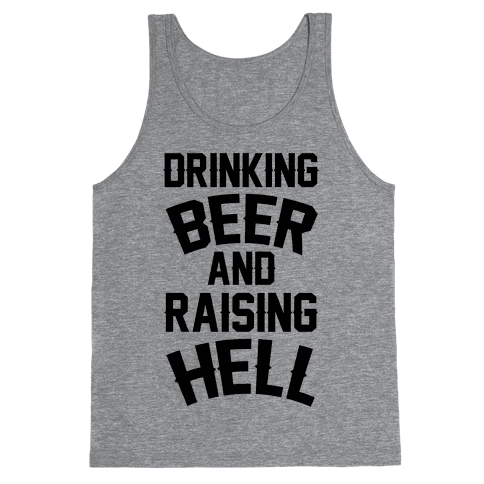 Drinking Beer and Raising Hell Tank Top