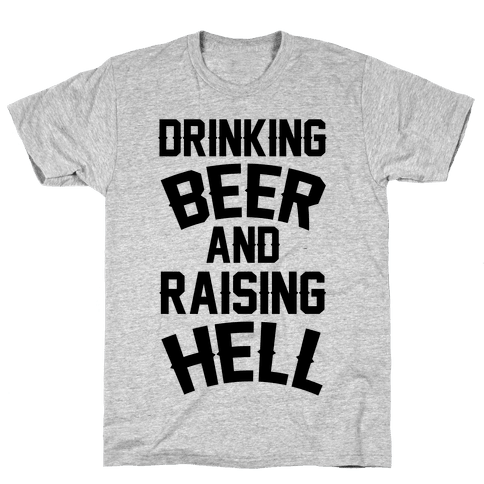 Drinking Beer and Raising Hell Mens T-Shirt