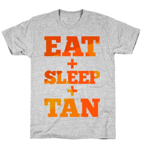 Eat + Sleep + Tan T-Shirt