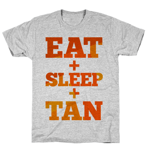 Eat + Sleep + Tan Mens T-Shirt