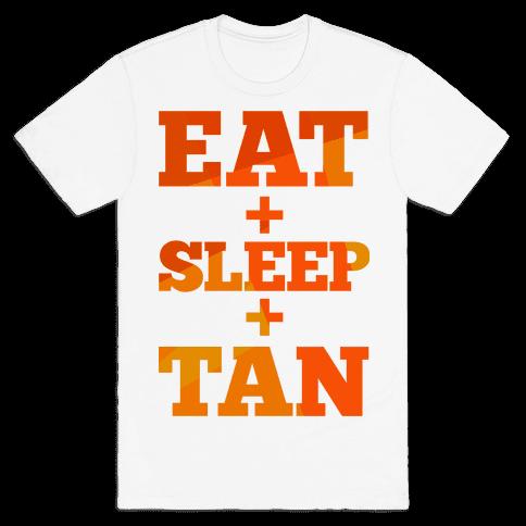 Eat + Sleep + Tan Mens T-Shirt