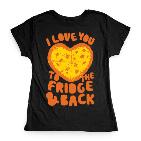 I Love You To The Fridge & Back Womens T-Shirt