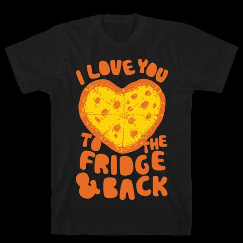 I Love You To The Fridge & Back Mens T-Shirt