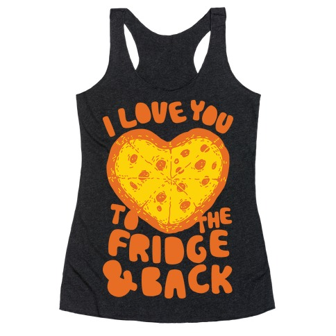 I Love You To The Fridge & Back Racerback Tank Top