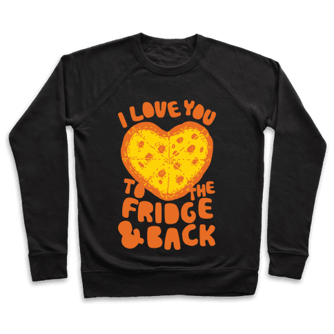I Love You To The Fridge & Back Pullover