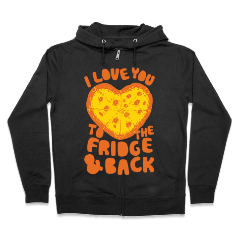 I Love You To The Fridge & Back Zip Hoodie