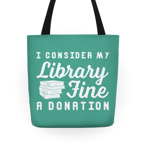 I Consider My Library Fine a Donation Tote