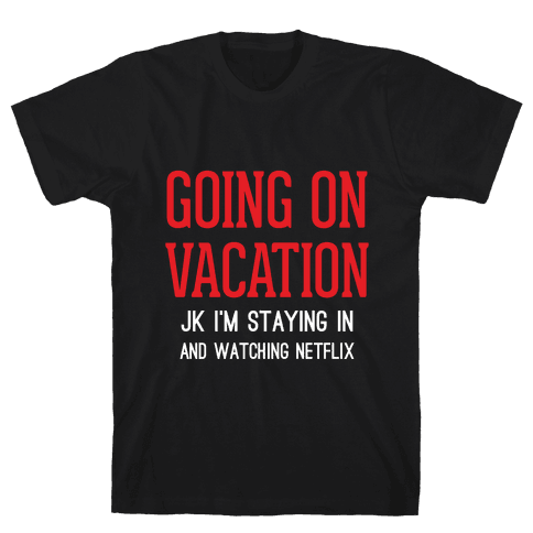 Going On Vacation (Just Kidding)