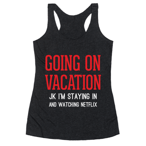 Going On Vacation (Just Kidding) Racerback Tank Top