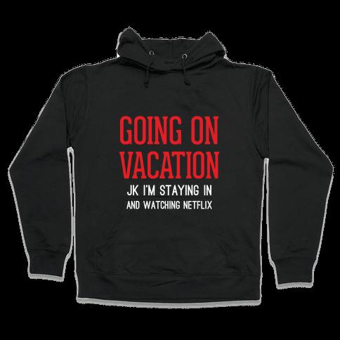 Going On Vacation (Just Kidding) Hooded Sweatshirt
