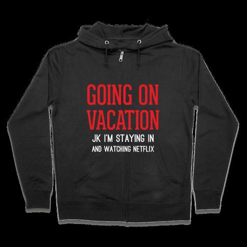 Going On Vacation (Just Kidding) Zip Hoodie