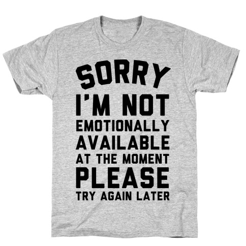 Sorry I'm Not Emotionally Available At The Moment Please Try Again Later T-Shirt