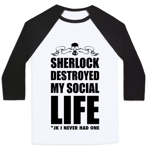 Sherlock Destroyed My Social Life Baseball Tee