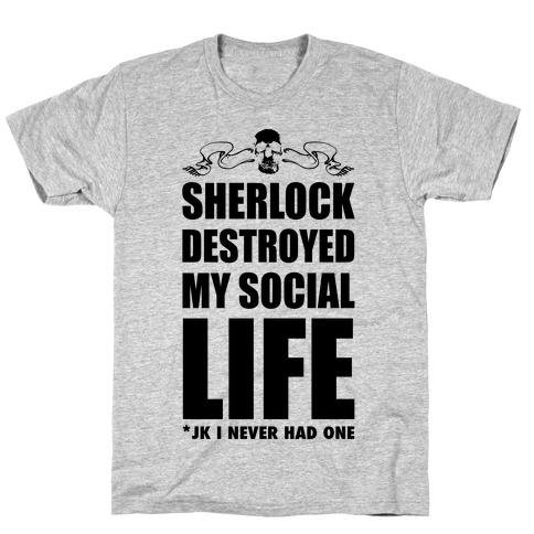Sherlock Destroyed My Social Life T-Shirt