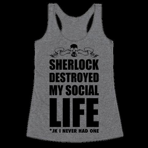 Sherlock Destroyed My Social Life Racerback Tank Top